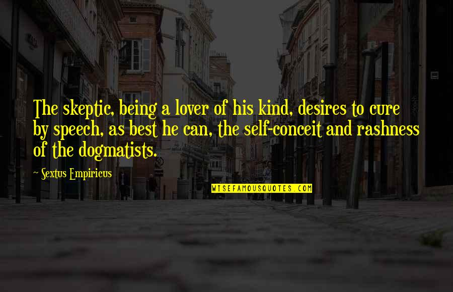 The Best Lover Quotes By Sextus Empiricus: The skeptic, being a lover of his kind,