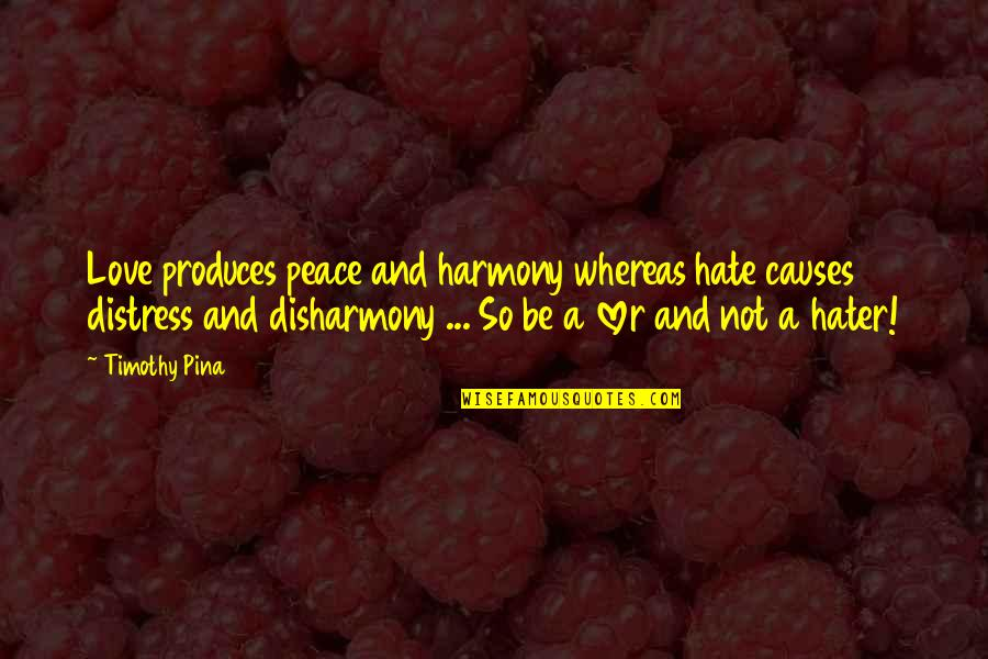 The Best Lover Quotes By Timothy Pina: Love produces peace and harmony whereas hate causes