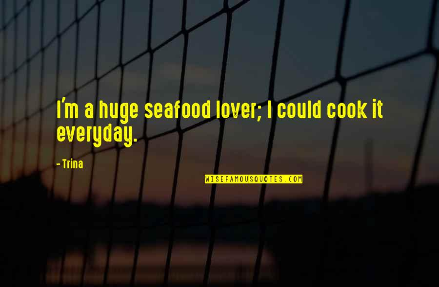 The Best Lover Quotes By Trina: I'm a huge seafood lover; I could cook