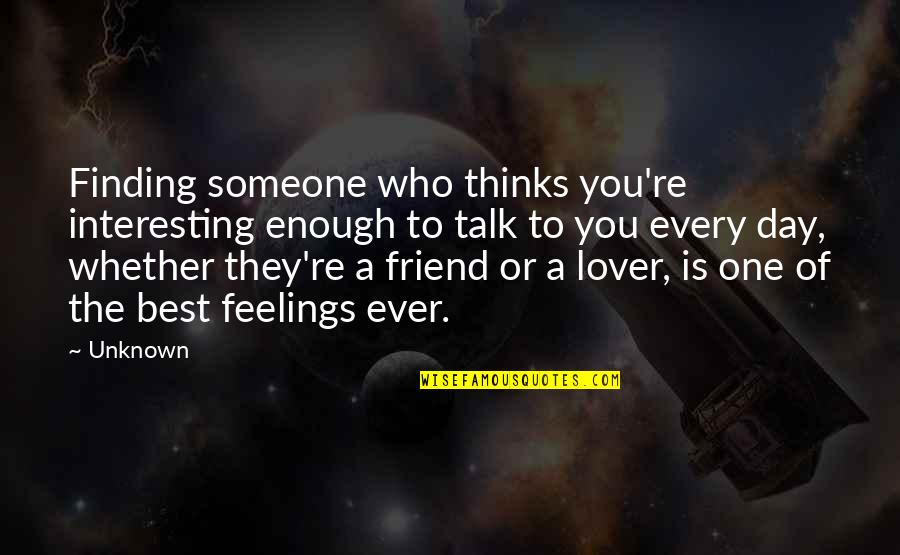 The Best Lover Quotes By Unknown: Finding someone who thinks you're interesting enough to