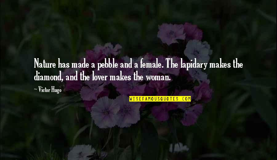The Best Lover Quotes By Victor Hugo: Nature has made a pebble and a female.