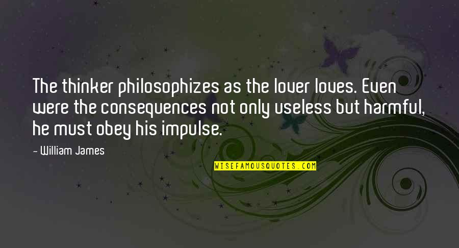 The Best Lover Quotes By William James: The thinker philosophizes as the lover loves. Even