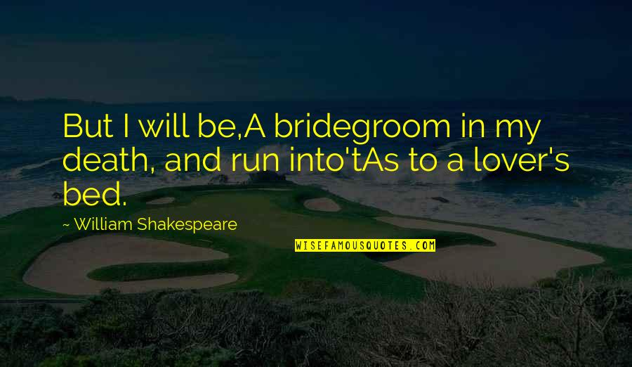 The Best Lover Quotes By William Shakespeare: But I will be,A bridegroom in my death,