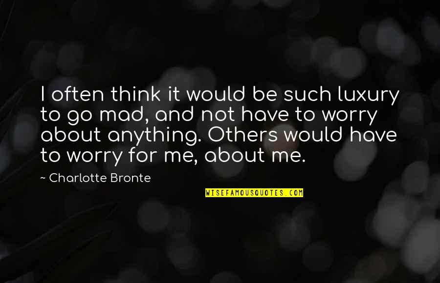 The Best Mad Quotes By Charlotte Bronte: I often think it would be such luxury
