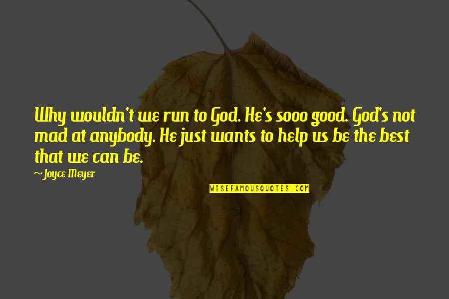 The Best Mad Quotes By Joyce Meyer: Why wouldn't we run to God. He's sooo