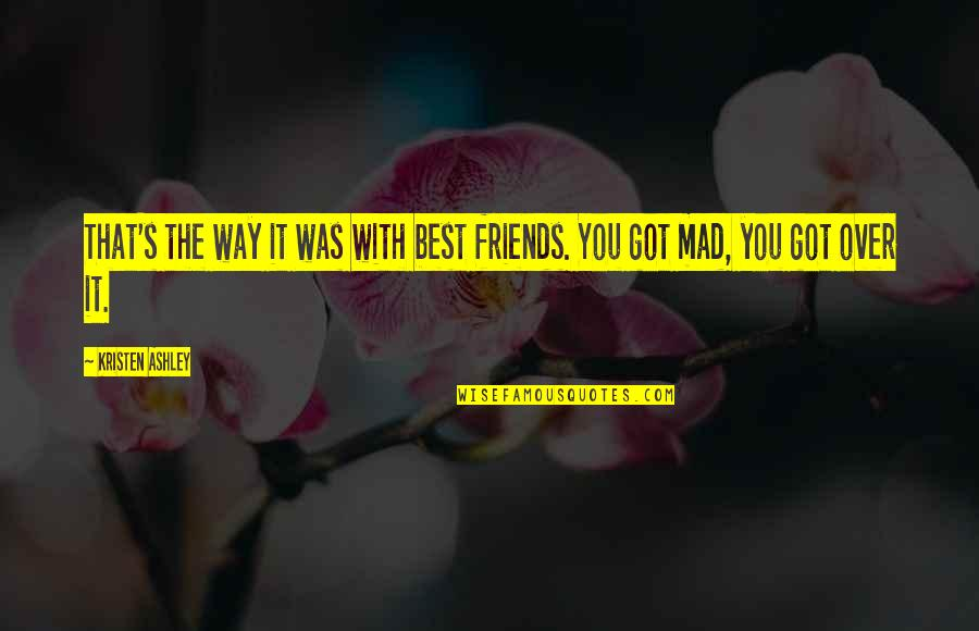 The Best Mad Quotes By Kristen Ashley: That's the way it was with best friends.