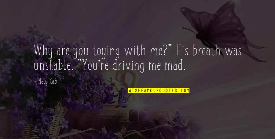 "The Best Mad Quotes By Nely Cab: Why are you toying with me?"" His breath"