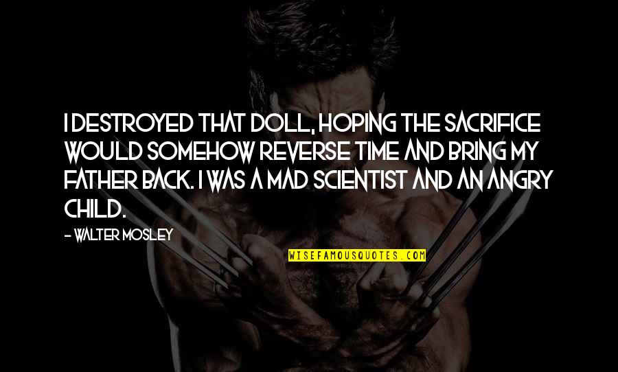 The Best Mad Quotes By Walter Mosley: I destroyed that doll, hoping the sacrifice would