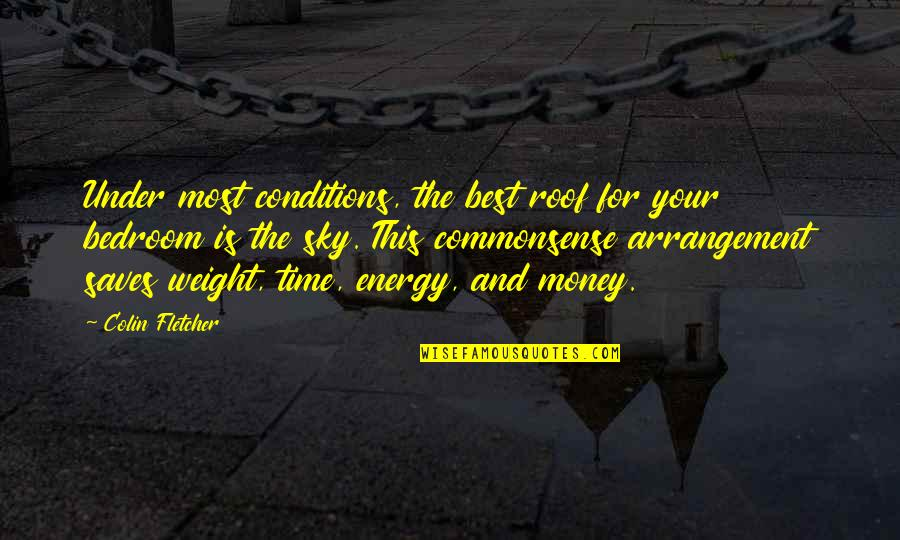The Best Money Quotes By Colin Fletcher: Under most conditions, the best roof for your