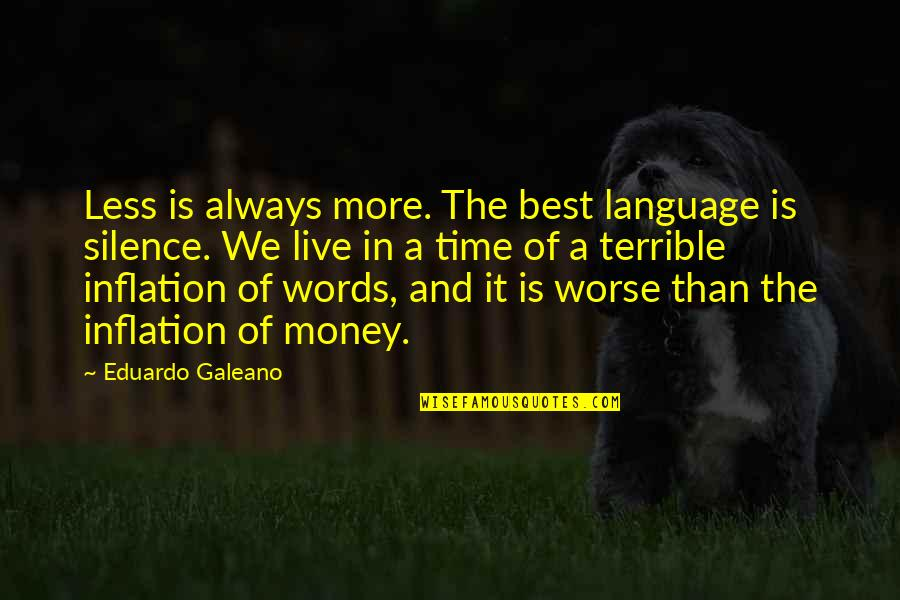The Best Money Quotes By Eduardo Galeano: Less is always more. The best language is