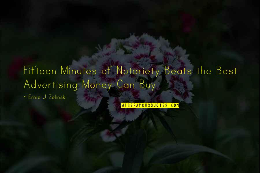 The Best Money Quotes By Ernie J Zelinski: Fifteen Minutes of Notoriety Beats the Best Advertising