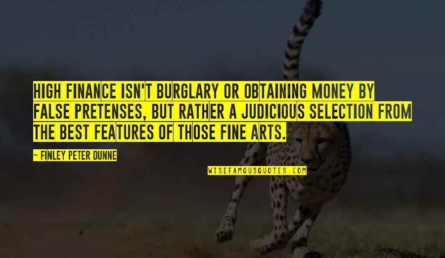The Best Money Quotes By Finley Peter Dunne: High finance isn't burglary or obtaining money by