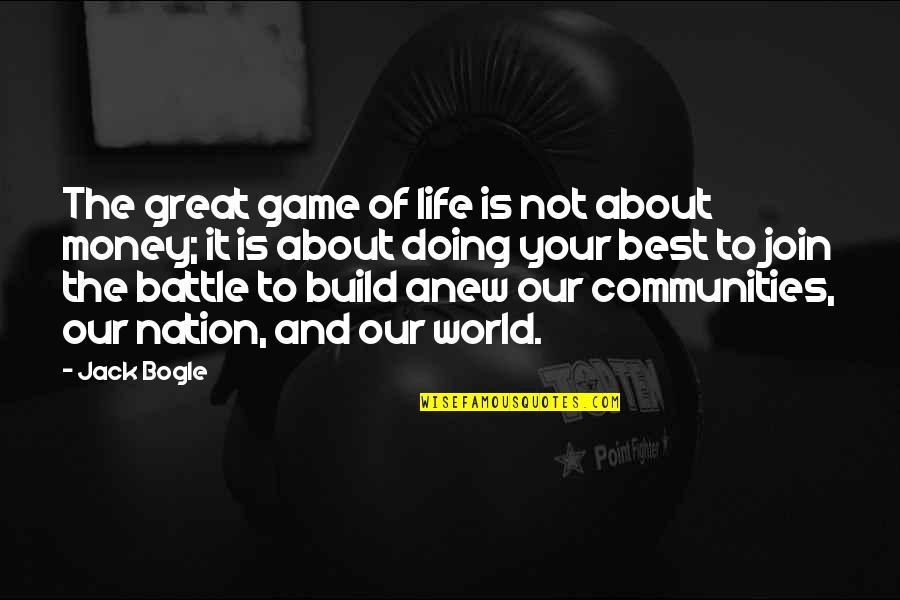 The Best Money Quotes By Jack Bogle: The great game of life is not about
