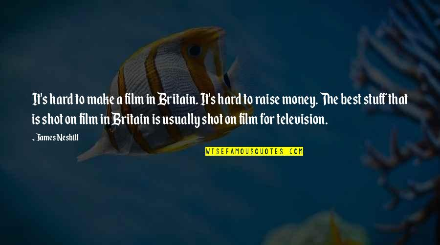 The Best Money Quotes By James Nesbitt: It's hard to make a film in Britain.