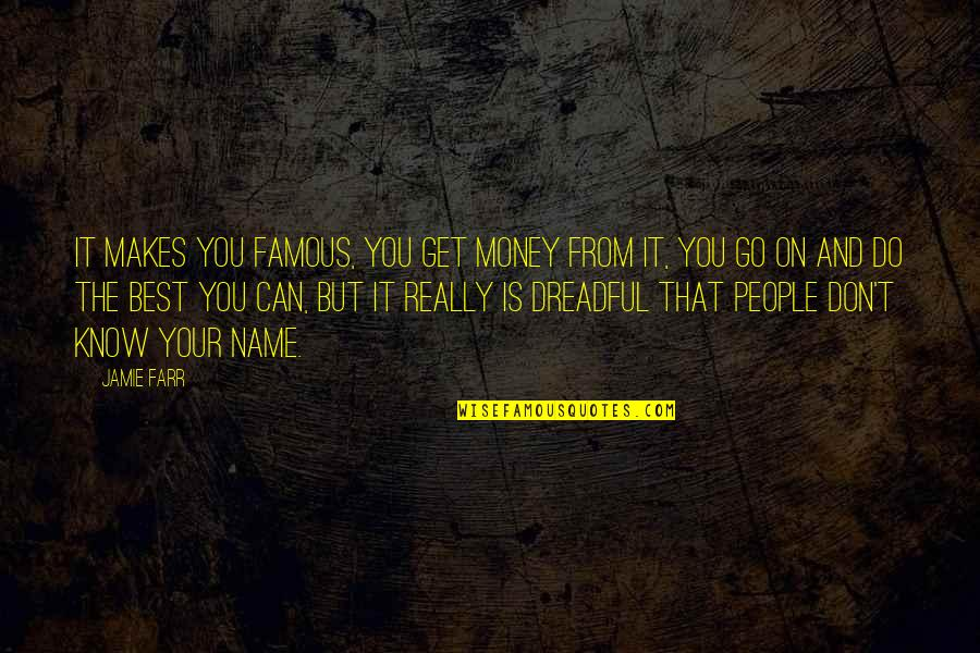 The Best Money Quotes By Jamie Farr: It makes you famous, you get money from