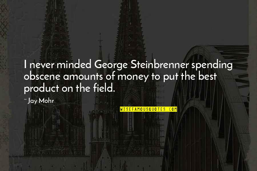 The Best Money Quotes By Jay Mohr: I never minded George Steinbrenner spending obscene amounts