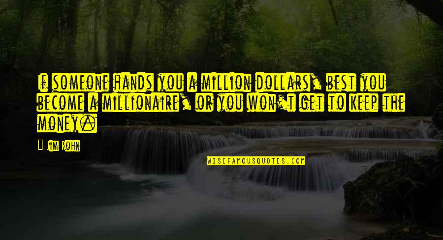 The Best Money Quotes By Jim Rohn: If someone hands you a million dollars, best