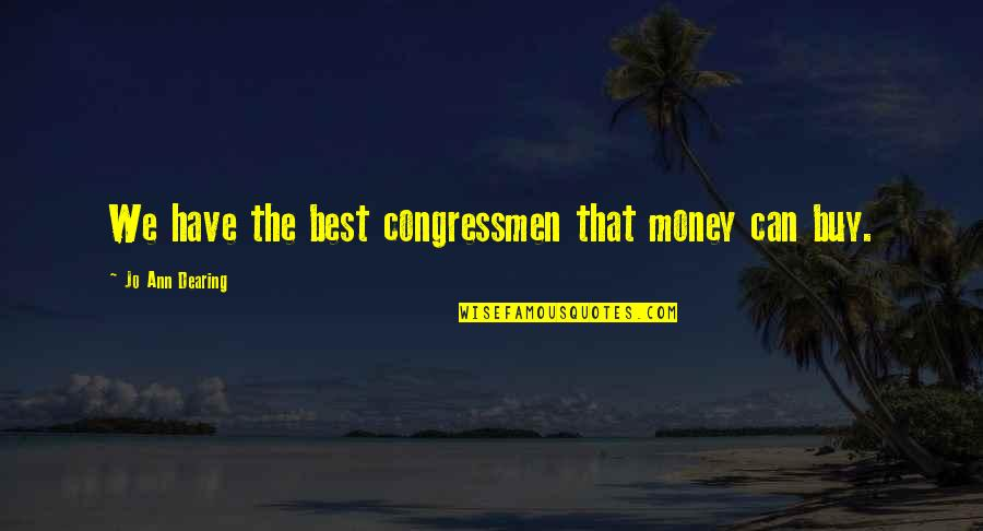 The Best Money Quotes By Jo Ann Dearing: We have the best congressmen that money can
