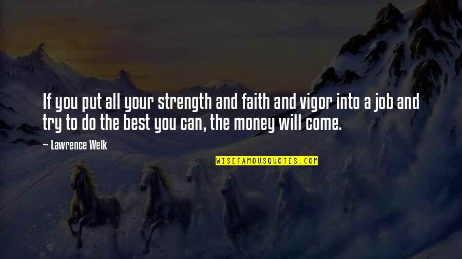 The Best Money Quotes By Lawrence Welk: If you put all your strength and faith