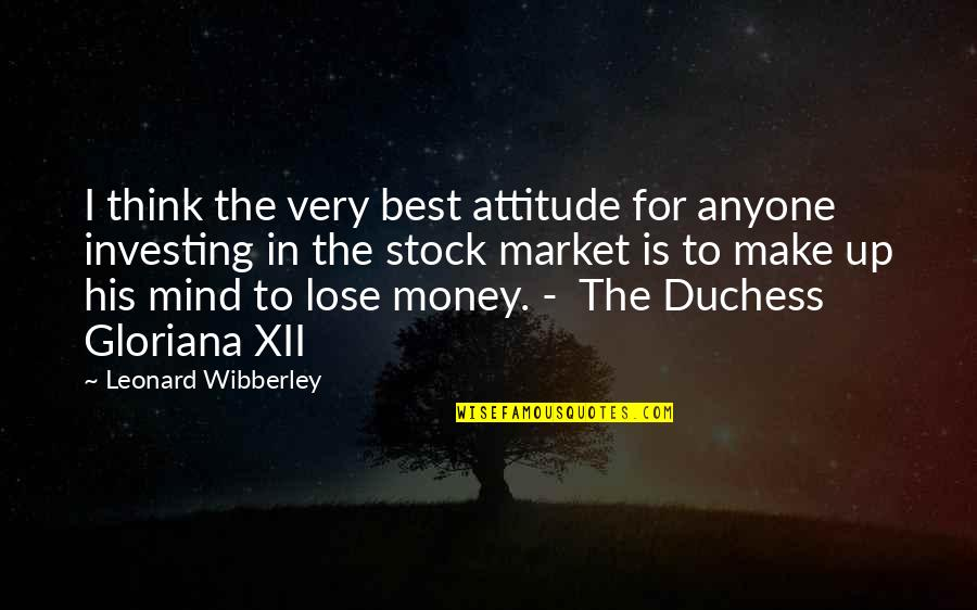The Best Money Quotes By Leonard Wibberley: I think the very best attitude for anyone