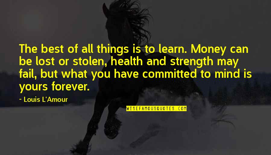 The Best Money Quotes By Louis L'Amour: The best of all things is to learn.