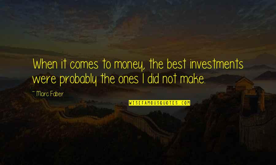 The Best Money Quotes By Marc Faber: When it comes to money, the best investments