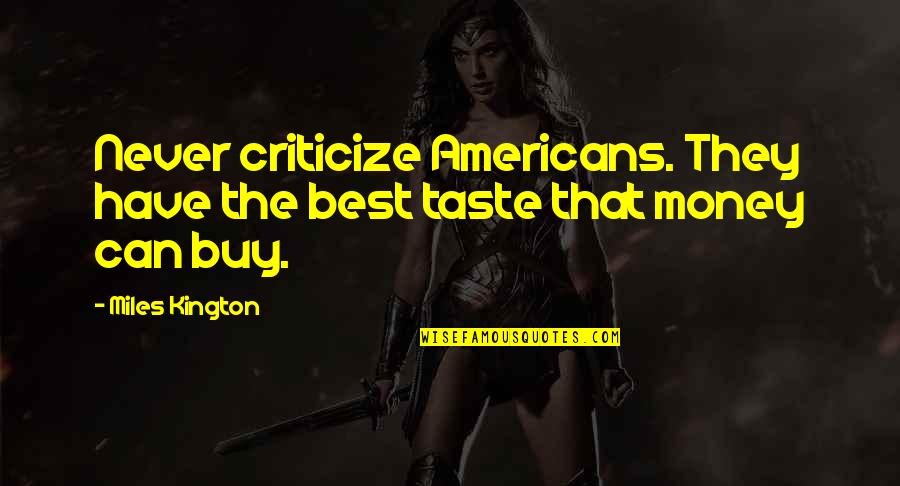 The Best Money Quotes By Miles Kington: Never criticize Americans. They have the best taste