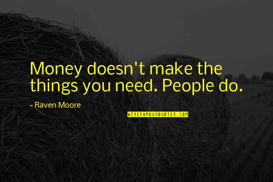 The Best Money Quotes By Raven Moore: Money doesn't make the things you need. People