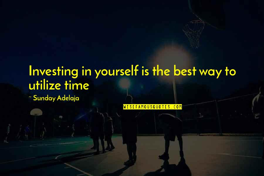 The Best Money Quotes By Sunday Adelaja: Investing in yourself is the best way to