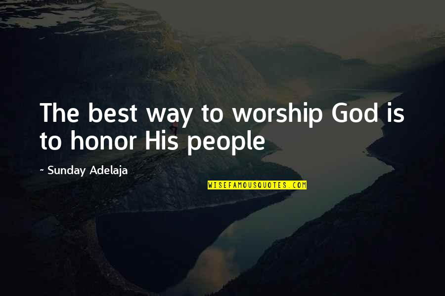 The Best Money Quotes By Sunday Adelaja: The best way to worship God is to
