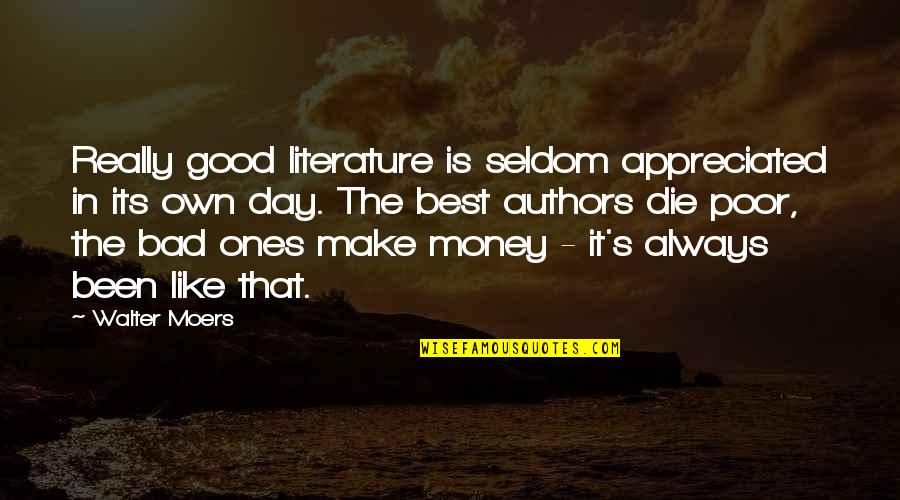 The Best Money Quotes By Walter Moers: Really good literature is seldom appreciated in its
