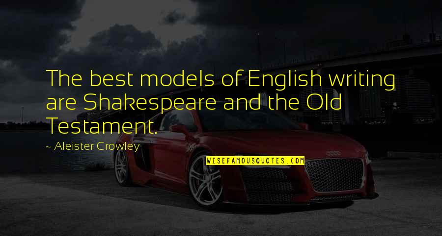 The Best Of Shakespeare Quotes By Aleister Crowley: The best models of English writing are Shakespeare