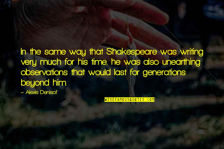 The Best Of Shakespeare Quotes By Alexis Denisof: In the same way that Shakespeare was writing