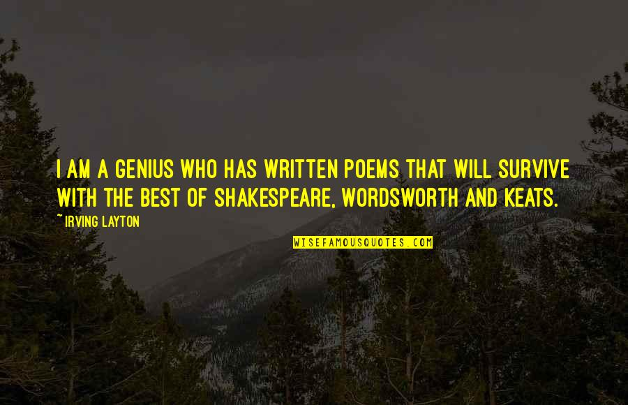 The Best Of Shakespeare Quotes By Irving Layton: I am a genius who has written poems