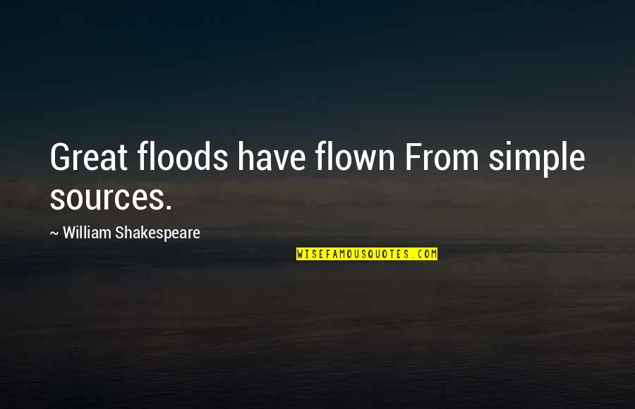 The Best Of Shakespeare Quotes By William Shakespeare: Great floods have flown From simple sources.