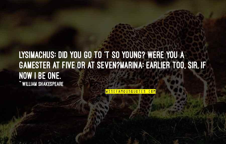 The Best Of Shakespeare Quotes By William Shakespeare: Lysimachus: Did you go to 't so young?
