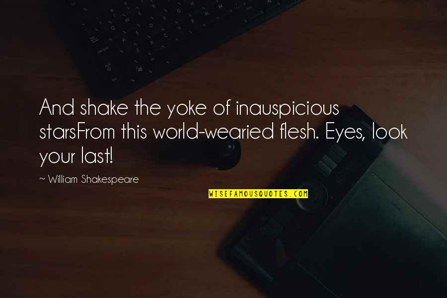 The Best Of Shakespeare Quotes By William Shakespeare: And shake the yoke of inauspicious starsFrom this