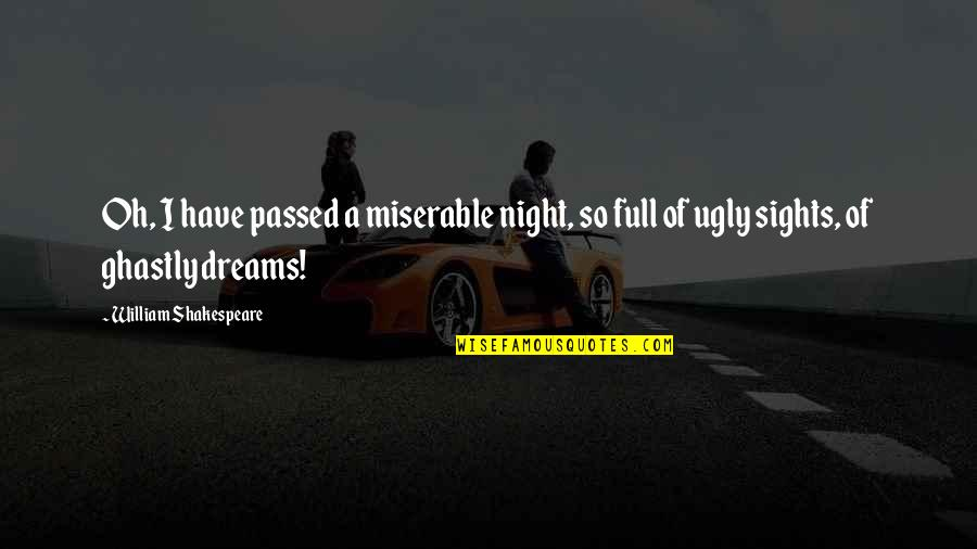 The Best Of Shakespeare Quotes By William Shakespeare: Oh, I have passed a miserable night, so