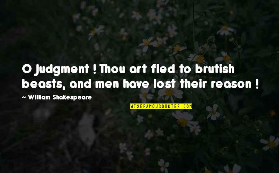 The Best Of Shakespeare Quotes By William Shakespeare: O Judgment ! Thou art fled to brutish