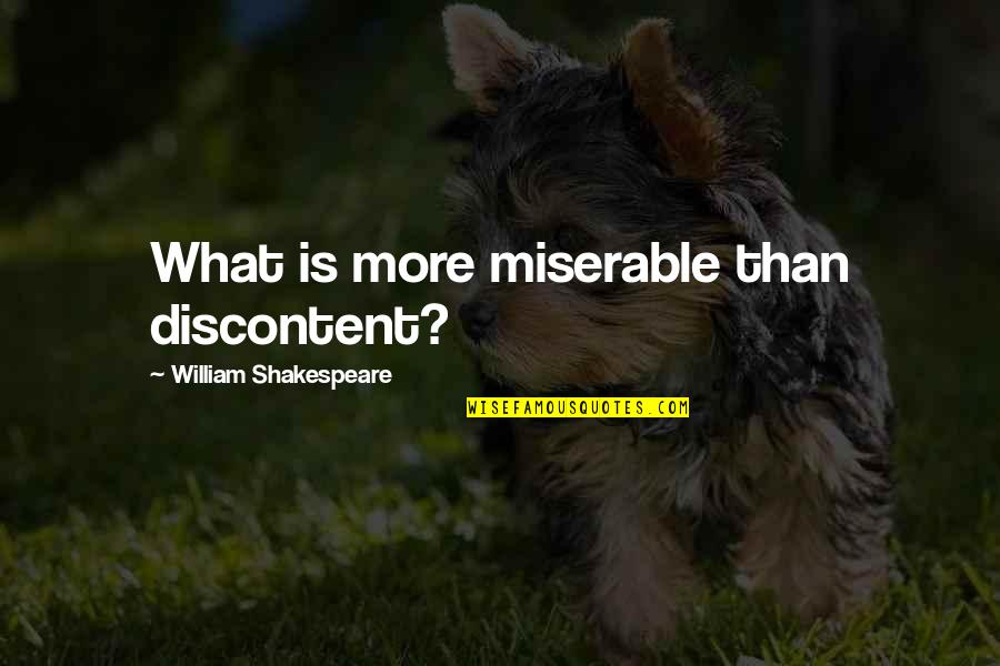 The Best Of Shakespeare Quotes By William Shakespeare: What is more miserable than discontent?
