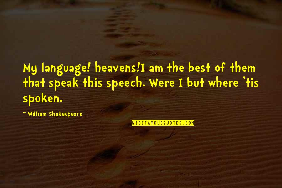 The Best Of Shakespeare Quotes By William Shakespeare: My language! heavens!I am the best of them