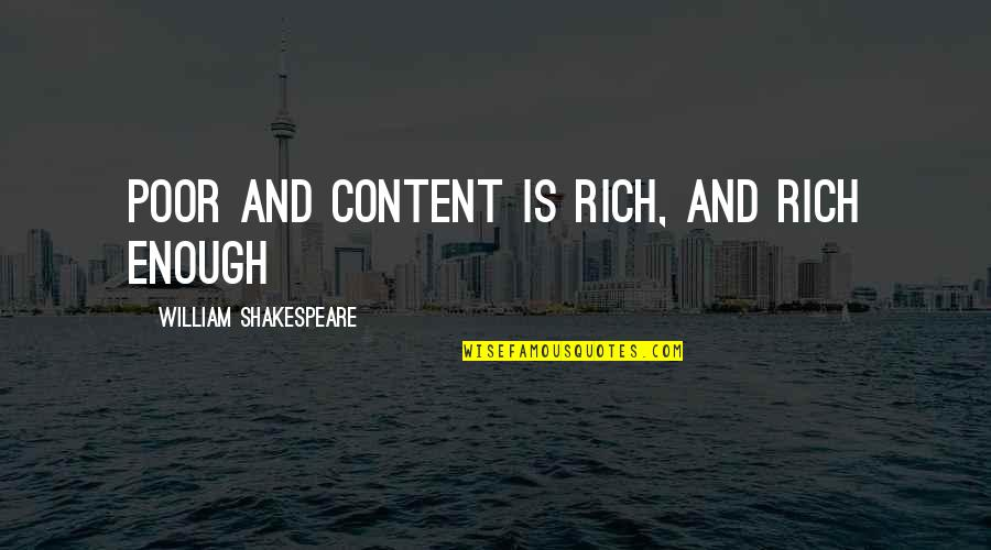 The Best Of Shakespeare Quotes By William Shakespeare: Poor and content is rich, and rich enough