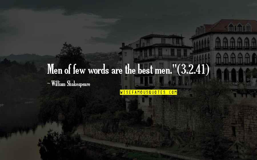 """The Best Of Shakespeare Quotes By William Shakespeare: Men of few words are the best men.""""(3.2.41)"""