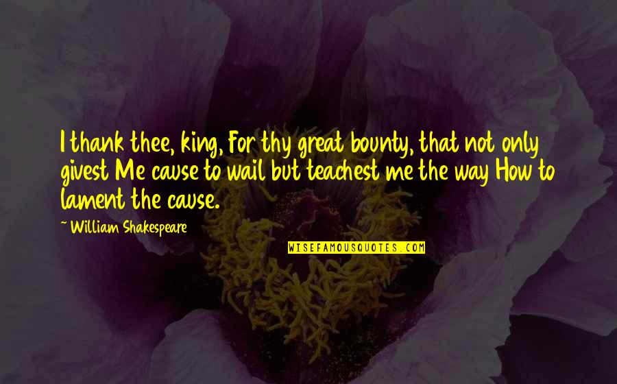 The Best Of Shakespeare Quotes By William Shakespeare: I thank thee, king, For thy great bounty,