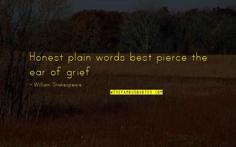 The Best Of Shakespeare Quotes By William Shakespeare: Honest plain words best pierce the ear of