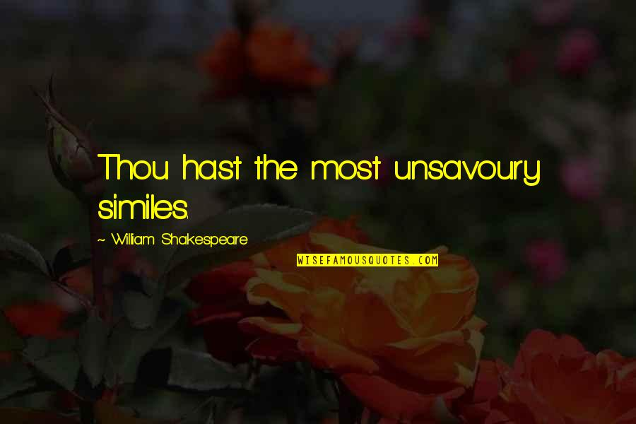 The Best Of Shakespeare Quotes By William Shakespeare: Thou hast the most unsavoury similes.