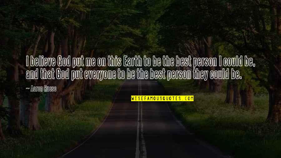The Best Person Quotes By Aaron Russo: I believe God put me on this Earth