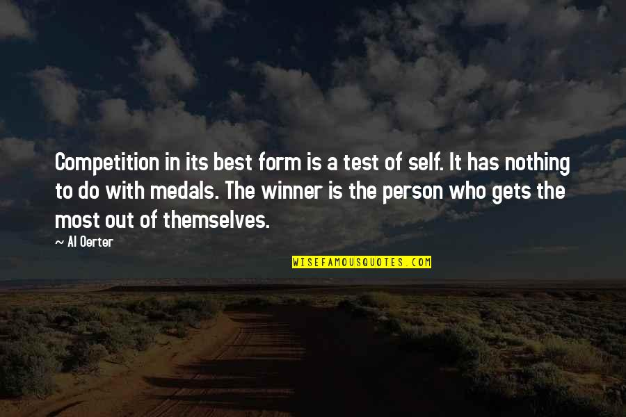 The Best Person Quotes By Al Oerter: Competition in its best form is a test