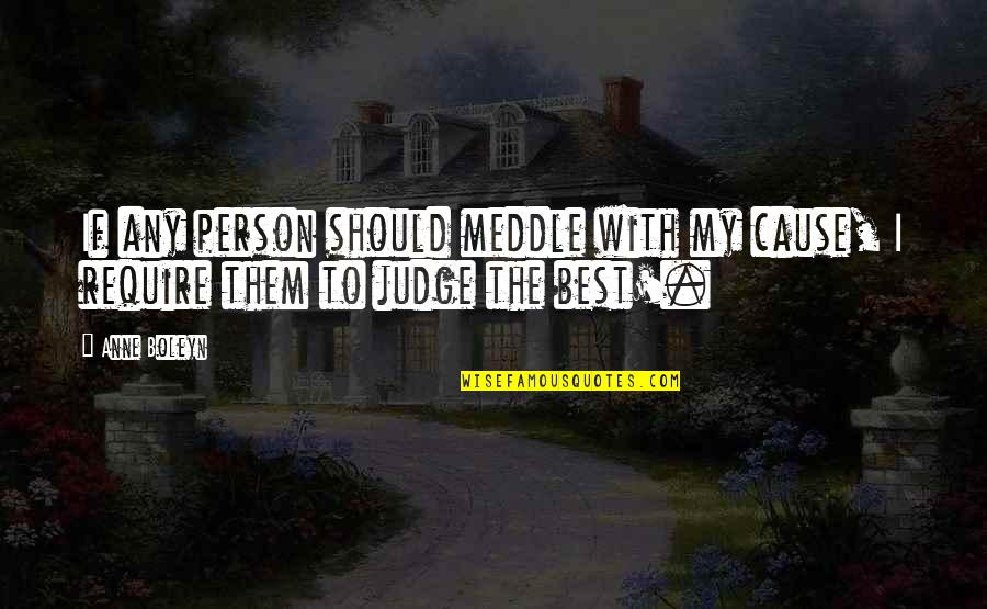 The Best Person Quotes By Anne Boleyn: If any person should meddle with my cause,