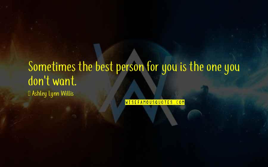 The Best Person Quotes By Ashley Lynn Willis: Sometimes the best person for you is the